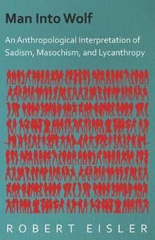 Man Into Wolf - An Anthropological Interpretation Of Sadism, Masochism, And Lycanthropy - Robert Eisler - cover