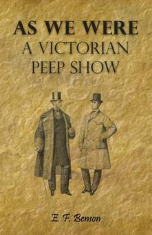 As We Were - A Victorian Peep Show - E. F. Benson - cover