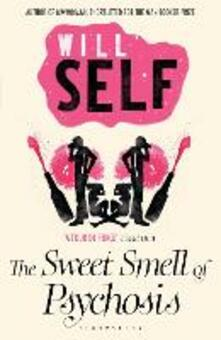 The Sweet Smell of Psychosis: reissued - Will Self - cover