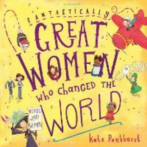 Fantastically Great Women Who Changed The World - Kate Pankhurst - cover