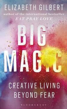 Big Magic: Creative Living Beyond Fear - Elizabeth Gilbert - cover