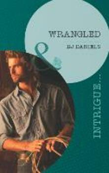 Wrangled (Mills & Boon Intrigue) (Whitehorse, Montana: Chisholm Cattle Company, Book 6)