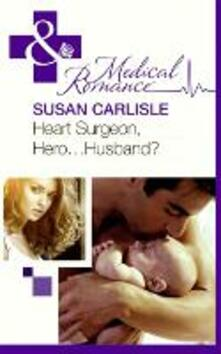 Heart Surgeon, Hero...Husband? (Mills & Boon Medical)