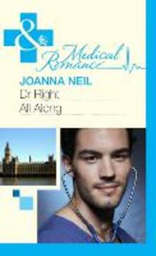 Dr Right All Along (Mills & Boon Medical)
