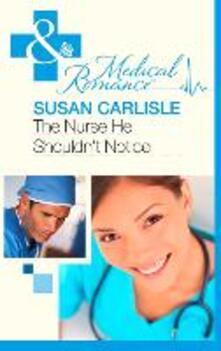 Nurse He Shouldn't Notice (Mills & Boon Medical)