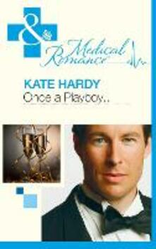 Once a Playboy... (Mills & Boon Medical)