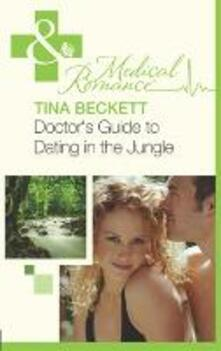 Doctor's Guide To Dating In The Jungle (Mills & Boon Medical)