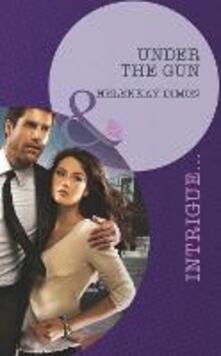 Under the Gun (Mills & Boon Intrigue)