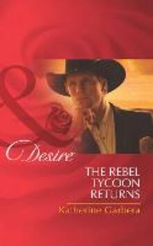 The Rebel Tycoon Returns (Mills & Boon Desire)