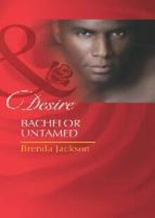 Bachelor Untamed (Mills & Boon Desire) (Bachelors in Demand, Book 1)