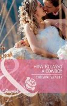 How to Lasso a Cowboy (Mills & Boon Cherish) (Gold Buckle Cowboys, Book 2)