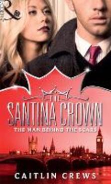 Man Behind the Scars (Mills & Boon M&B) (The Santina Crown, Book 4)