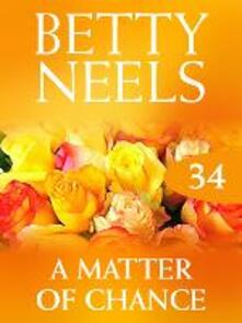 Matter of Chance (Mills & Boon M&B) (Betty Neels Collection, Book 34)