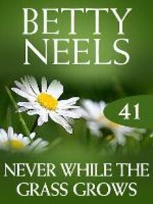 Never While the Grass Grows (Mills & Boon M&B) (Betty Neels Collection, Book 41)