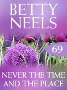 Never the Time and the Place (Mills & Boon M&B) (Betty Neels Collection, Book 69)