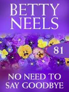 No Need to Say Goodbye (Betty Neels Collection, Book 81)