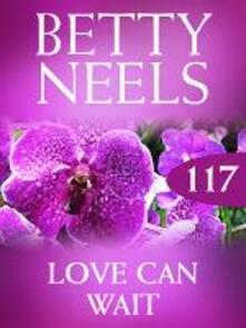 Love Can Wait (Mills & Boon M&B) (Betty Neels Collection, Book 117)