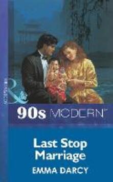 Last Stop Marriage (Mills & Boon Vintage 90s Modern)
