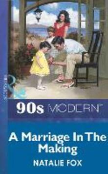 Marriage In The Making (Mills & Boon Vintage 90s Modern)