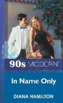 In Name Only (Mills & Boon Vintage 90s Modern)
