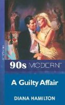 Guilty Affair (Mills & Boon Vintage 90s Modern)