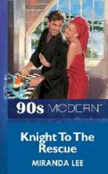 Knight To The Rescue (Mills & Boon Vintage 90s Modern)