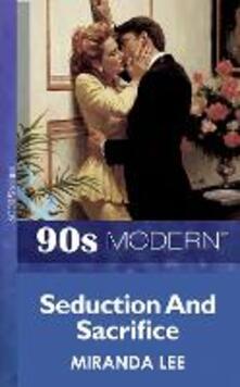 Seduction And Sacrifice (Mills & Boon Vintage 90s Modern)