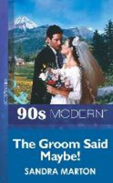 Groom Said Maybe! (Mills & Boon Vintage 90s Modern)