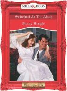 Switched At The Altar (Mills & Boon Vintage Desire)