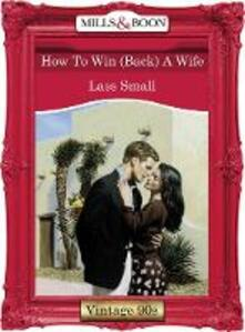 How To Win (Back) A Wife (Mills & Boon Vintage Desire)