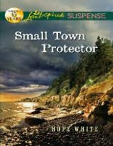 Small Town Protector (Mills & Boon Love Inspired Suspense)
