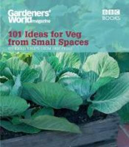 Gardeners' World: 101 Ideas for Veg from Small Spaces