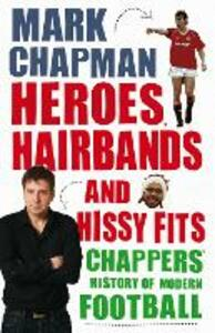 Heroes, Hairbands and Hissy Fits