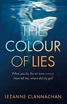 The Colour of Lies: A gripping and unforgettable psychological thriller - Lezanne Clannachan - cover