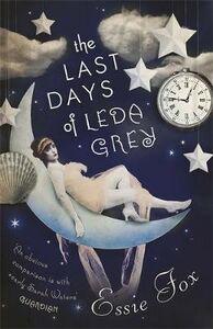 Libro in inglese The Last Days of Leda Grey  - Essie Fox