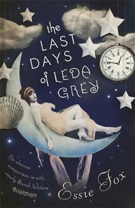 Libro in inglese The Last Days of Leda Grey  - Essie Fox