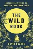 Libro in inglese The Wild Book: Outdoor Activities to Unleash Your Inner Child David Scarfe