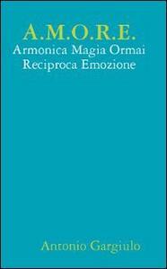 A.M.O.R.E. Armonica Magia Ormai Reciproca Emozione - Antonio Gargiulo - copertina
