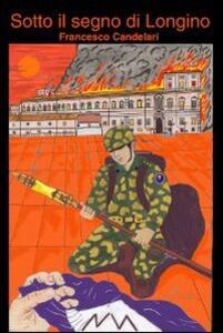 Sotto il segno di Longino - Francesco Candelari - copertina