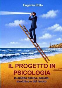 Il progetto in psicologia - Eugenio Rollo - copertina