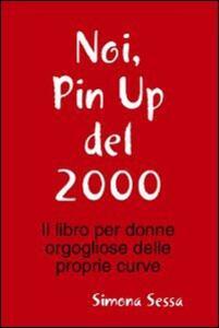 Noi, pin up del 2000 - Simona Sessa - copertina