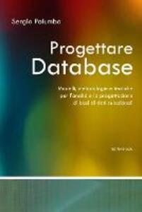 Progettare database. Modelli, metodologie e tecniche per l'analisi e la progettazione di basi di dati relazionali - Sergio Palumbo - copertina
