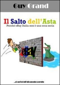 Il salto dell'asta. Perché eBay Italia non è una cosa seria - Guy Grand - copertina