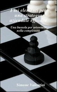 I sei elementi per una strategia aziendale efficace - Simone Valentini - copertina
