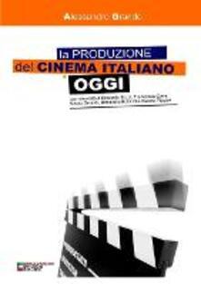 La produzione del cinema italiano oggi - Alessandro Grande - ebook