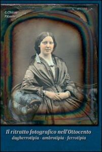 Il ritratto fotografico nell'Ottocento - Gabriele Chiesa,Paolo Gosio - copertina