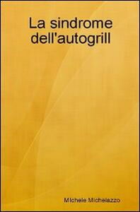 La sindrome dell'autogrill - Michele Michelazzo - copertina
