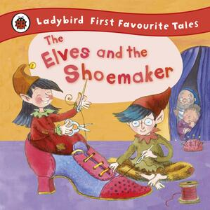 The Elves and the Shoemaker: Ladybird First Favourite Tales