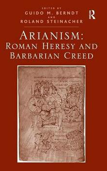 Arianism: Roman Heresy and Barbarian Creed - Guido M. Berndt - cover