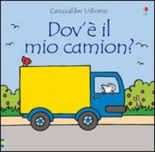 Libro Dov'è il mio camion? Fiona Watt , Rachel Wells